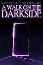 A Walk On The Darkside by CorinnaUnderwood
