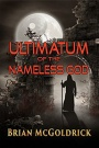 Ultimatum of the Nameless God by Brian McGoldrick