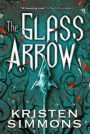 The Glass Arrow by Kristen Simmons