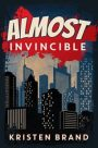 Almost Invincible by Kristen Brand